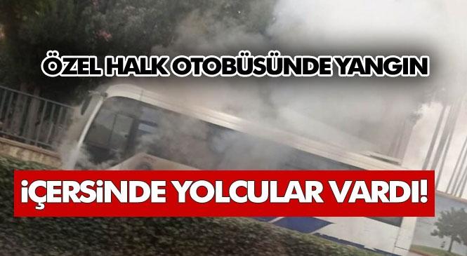 İçerisinde Yolcuların Bulunduğu Seyir Halindeki Özel Halk Otobüsünde Yangın Çıktı