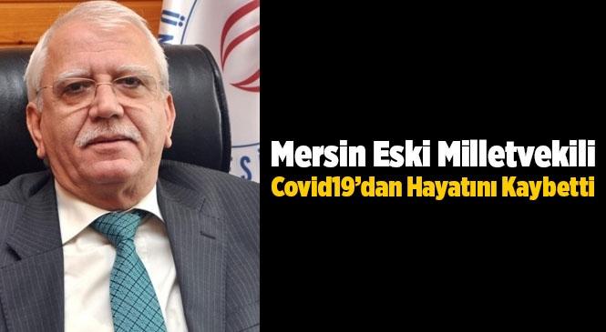 Covid-19 Tedavisi Gören Eski Mersin Milletvekili Hayatını Kaybetti!