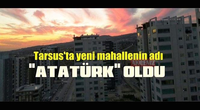 """Yeni İnşaat Alanları İle Genişleyen Mersin Tarsus'ta Yeni Yerleşim Bölgesi İle Bir Yeni Mahallede Daha Oluştu Bu Mahalle """"Atatürk Mahallesi"""" Olarak Belirlendi"""