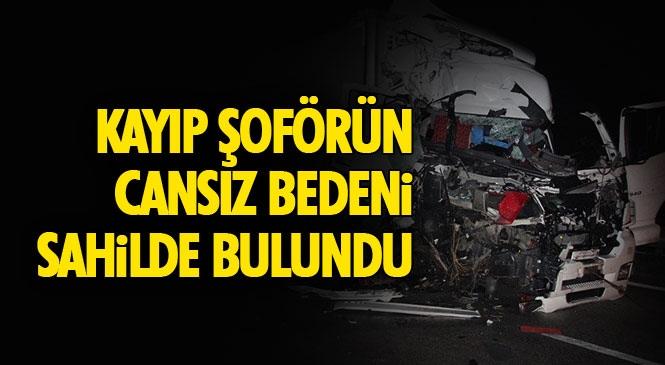 Kazadan Sonra Kaybolan TIR Şoförü Emin Topal'ın Cansız Bedeni 8 Km Uzakta Sahilde Bulundu