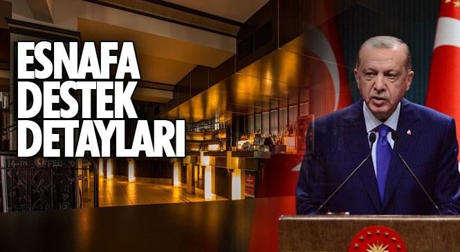 Cumhurbaşkanı Erdoğan'ın Kira Müjdesinin Detayları Ortaya Çıktı, Pandemiden En Çok Etkilenen Esnafa Destek Geliyor