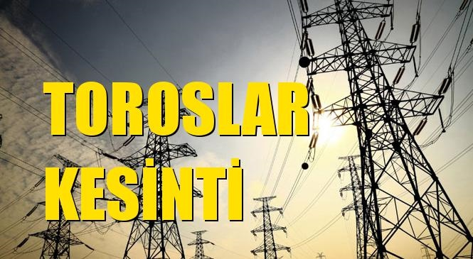 Toroslar Elektrik Kesintisi 25 Ocak Pazartesi