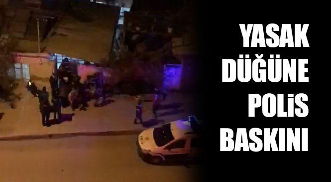 Mersin Tarsus İsmetpaşa Mahallesindeki Bir Evin Avlusunda Yapılan Düğüne Polis Baskın Yaptı