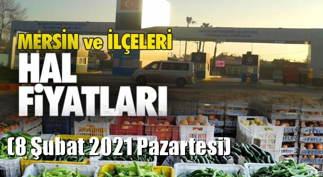 Mersin Hal Müdürlüğü Fiyat Listesi (8 Şubat 2021 Pazartesi)! Mersin Hal Yaş Sebze ve Meyve Hal Fiyatları