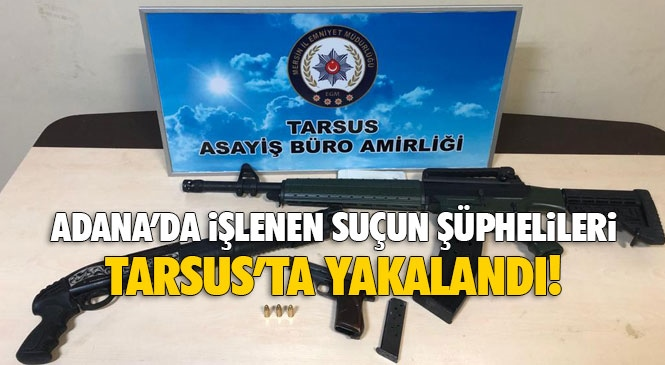 Adana'daki Bir İş Yerinde Yaralama ve Tehdit Olayını Gerçekleştiren Şahıslar Mersin Tarsus'ta Yakalandı