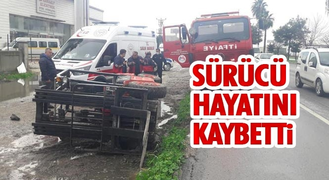Mersin'de Forkliftin Şarampole Devrilmesi İle Meydana Gelen Kazada Sürücü Hayatını Kaybetti