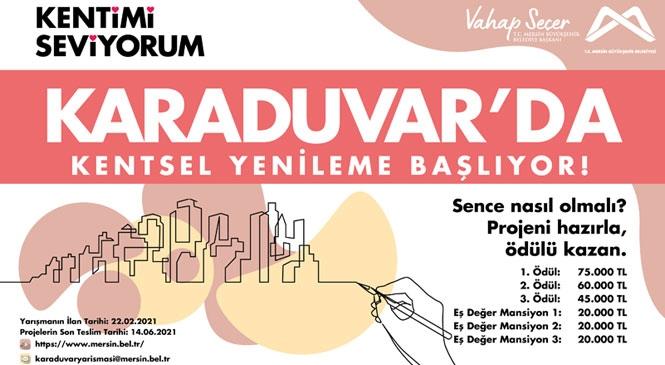 Karaduvar Kentsel Yenileme Yarışması İçin Son Gün 14 Haziran! Büyükşehir, Karaduvar İçin Özgün Projeler Bekliyor