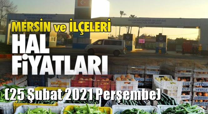 Mersin Hal Müdürlüğü Fiyat Listesi (25 Şubat 2021 Perşembe)! Mersin Hal Yaş Sebze ve Meyve Hal Fiyatları