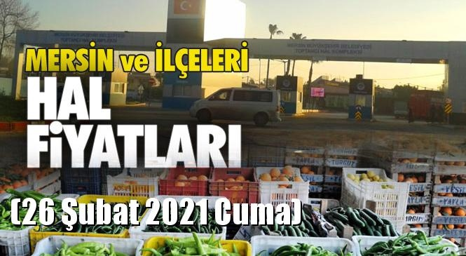 Mersin Hal Müdürlüğü Fiyat Listesi (26 Şubat 2021 Cuma)! Mersin Hal Yaş Sebze ve Meyve Hal Fiyatları