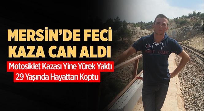 Mersin'in Tarsus İlçesindeki Motosiklet Kazasında 29 Yaşındaki Gökhan Yitik Hayatını Kaybetti