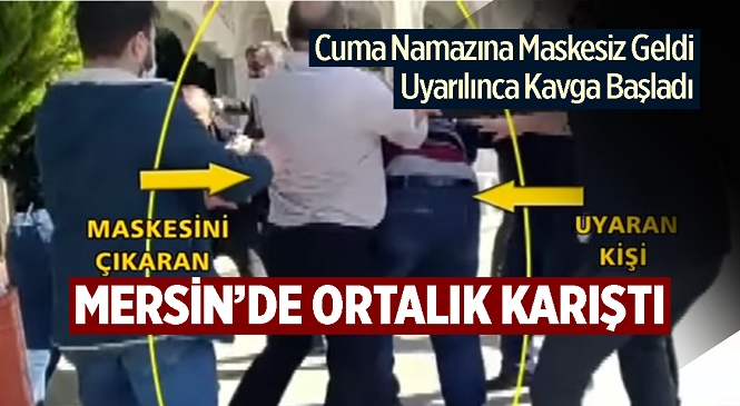 Mersin'in Yenişehir İlçesinde Cuma Namazına Maskesiz Gelen Kişi Uyarı Sonrası Kavga Çıkardı