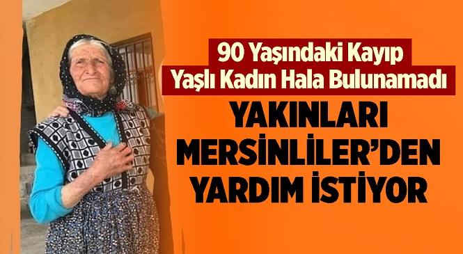 Mersin'in Gülnar İlçesi Bereket Mahallesi'nden Kaybolan 90 Yaşındaki Ayşe Nergiz'i Arama Çalışmalarından Hala Bir Sonuç Alınamadı