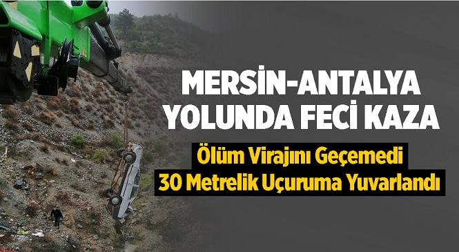 Mersin - Antalya Karayolu Şaymana Mevkiinde Virajı Alamayan Otomobil 30 Metrelik Uçurumdan Yuvarlandı