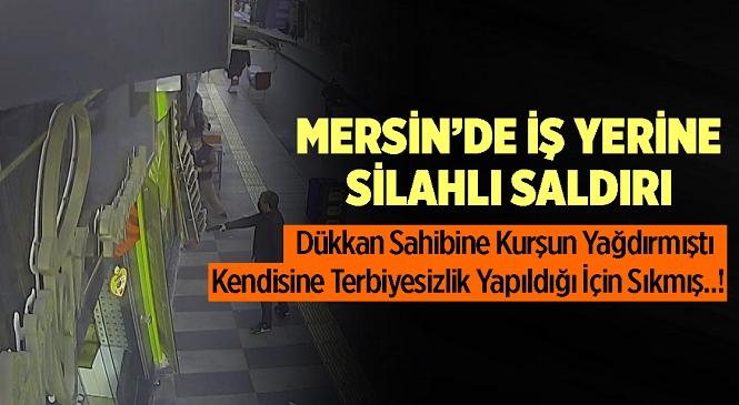 Akdeniz İlçesinde Cep Telefonu Dükkanına Silahlı Saldırı, Olayı Gerçekleştiren S.G. Tutuklandı