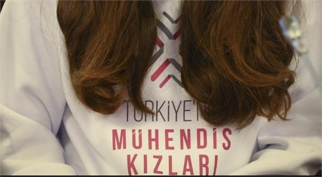 """""""Türkiye'nin Mühendis Kızları"""" Projesi"""