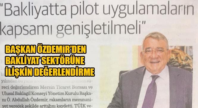 """Mersin Ticaret Borası Başkanı Özdemir; """"Bakliyatta Pilot Uygulamaların Kapsamı Genişletilmeli"""""""