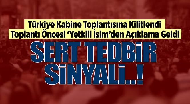 Türkiye Salı Günü Yapılacak Kabine Toplantısına Kilitlendi, Yetkili Bir İsimden Açıklama Geldi