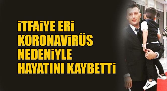 Mersin'de Görevli İtfaiye Çalışanı Koronavirüs Nedeniyle Hayatını Kaybetti
