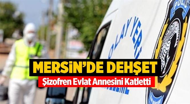 Mersin'de 65 Yaşındaki Yaşlı Kadın, Oğlu Tarafından Boğazı Kesilerek Öldürüldü