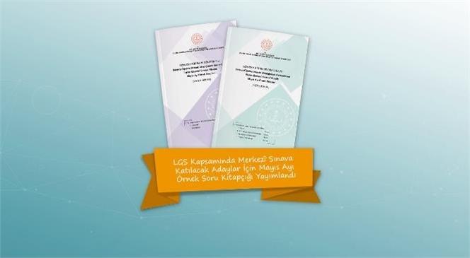 LGS Kapsamında Merkezi Sınava Katılacak Adaylar İçin Mayıs Ayı Örnek Soru Kitapçığı Yayımlandı