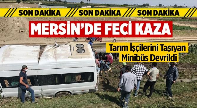 Mersin'in Tarsus İlçesinde Tarım İşçilerini Taşıyan Minibüs Devrildi
