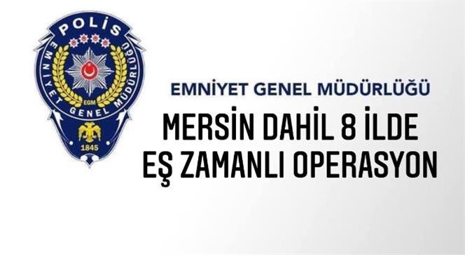 """Suç Örgütlerine Yönelik Mersin Dahil 8 İlde Eş Zamanlı """"Sahil Rüzgarı"""" Operasyonu Başlatıldı"""