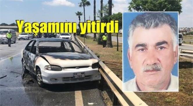 Mersin Tarsus'ta Yanan Araçta Ağır Yaralanan Şoför 9 Günlük Yaşam Mücadelesini Kaybetti
