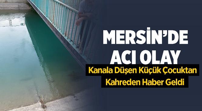 Mersin Tarsus'ta Sulama Kanalına Düşen 2 Çocuktan Biri Hayatını Kaybetti