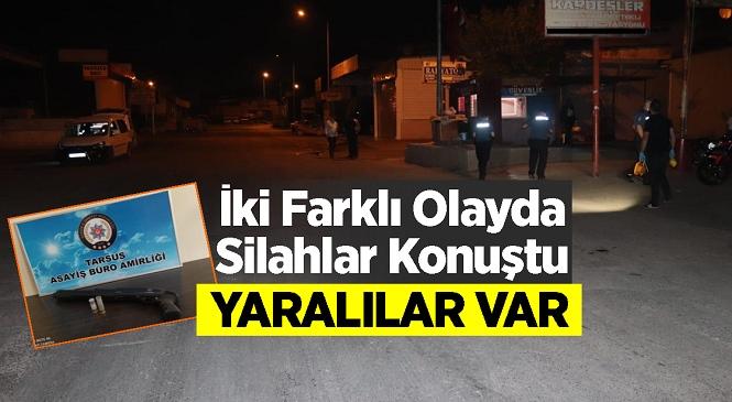 Mersin'in Tarsus İlçesinde Yaşanan Silahlı Kavga Olaylarında 2 Kişi Yaralandı