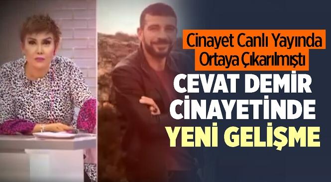 Mersin'de Cansız Bedeni Toprağa Gömülü Halde Bulunan Cevat Demir Cinayetinde Yeni Gelişme! Gözaltına Alınan Çok Sayıda Şüpheliden Bazıları Tutuklandı