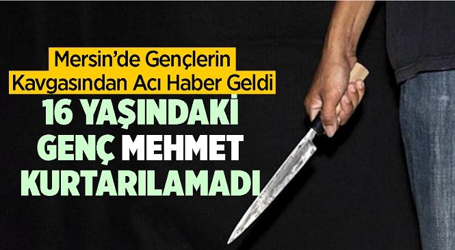Mersin'in Tarsus İlçesinde 2 Gencin Yaralandığı Kavgadan Acı Haber Geldi! Hastanede Tedavi Altında Bulunan 16 Yaşındaki Mehmet Can Karaca Kurtarılamadı
