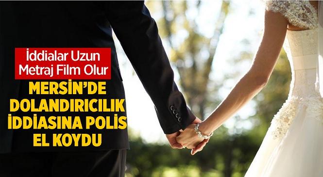 Mersin'de Evlenme Vaadiyle Dolandırıcılık İddiası Sonrası Ekipler Çalışma Başlattı! Dolandırıcılık Yaptığı İleri Sürülen Adam Adli Kontrol Şartı İle Serbest Bırakıldı
