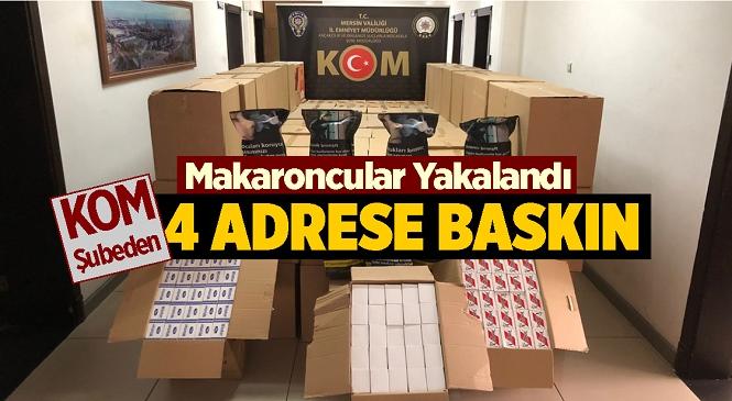 Mersin Emniyet Müdürlüğü Kaçakçılık ve Organize Suçlarla Mücadele Ekiplerinden 4 Adrese Operasyon! Binlerce Bandrolsüz Makaron Ele Geçirildi, Gözaltına Alınanlar Var…