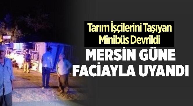 Mersin'in Tarsus İlçesinde, İşçi Minibüsünün Devrilmesi Sonucu Meydana Gelen Kazada 1 Kişi Öldü 16 Kişi Yaralandı