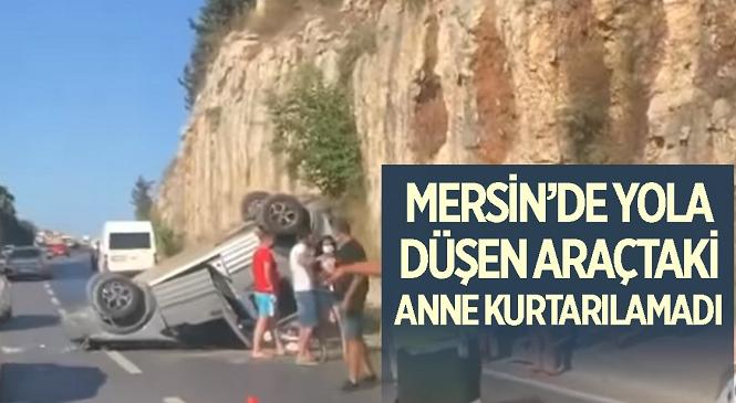 Mersin'in Silifke İlçesinde 10 Metre Yüksekten Yola Düşen Araç Can Aldı! Araçtaki Anne Kurtarılamadı, Kızı Tedavi Altında