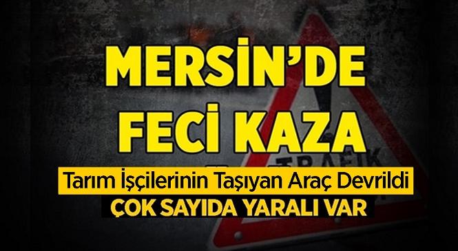 Mersin'in Yenişehir İlçesinde Tarım İşçilerini Taşıyan Kamyonet Kaza Yaptı! Olayda 11 Kişi Yaralandı