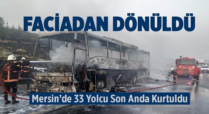 Mersin'de Faciadan Dönüldü, İçinde 33 Yolcunun Bulunduğu Şehirler Arası Yolcu Otobüsü Alev Alev Yandı