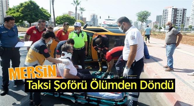 Mersin'de Kontrolden Çıkan Ticari Taksinin Sürücüsü İtfaiye Ekiplerince Kurtarıldı