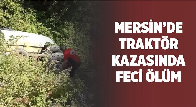 Mersin'in Mezitli İlçesinde Feci Ölüm! Hareket Eden Traktörü Durdurmaya Çalışan Sürücü Hayatını Kaybetti