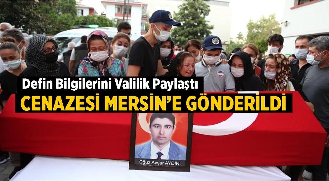 Kahramanmaraş'ta Yaşanan Uçak Kazasında Şehit Düşen Mersinli Orman Mühendisi Oğuz Avşar Aydın'ın Defin Bilgileri