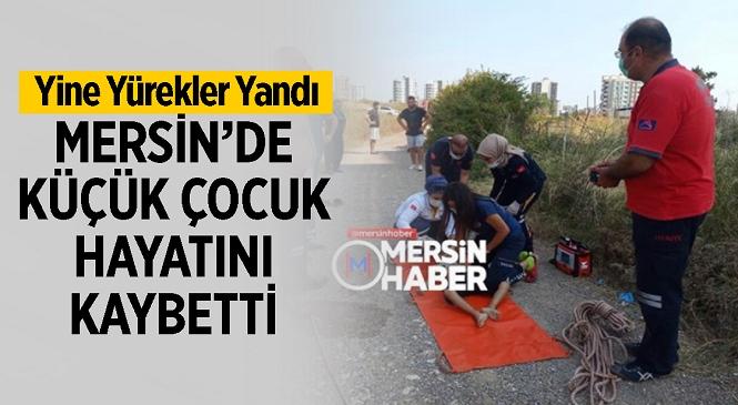 Mersin'de Acı Olay! 10 Yaşındaki Çocuk Kanalda Boğuldu, İlk Müdahale Sonrası Hayata Döndürüldü Ama Yaşam Mücadelesini Hastanede Kaybetti