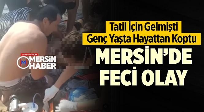 Gaziantep'ten Mersin'e Tatil İçin Gelmişti! Denizde Rahatsızlanan ve Yardımla Kurtarılan Genç Adam Hastane Yolunda Hayatını Kaybetti