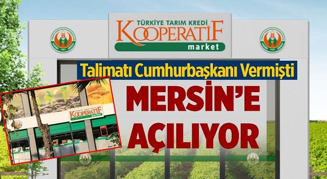 Talimatı Cumhurbaşkanı Erdoğan Vermişti! Mersin'e de Tarım Kredi Market Açılıyor