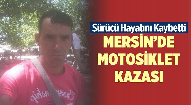 Mersin'in Mut İlçesinde Motosiklet Şarampole Yuvarlandı! Feci Kazada 1 Kişi Hayatını Kaybetti