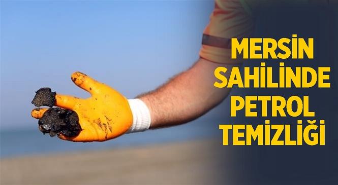 Mersin Büyükşehir Ekipleri, Sahilleri Petrol Atıklarından Temizlemeye Devam Ediyor