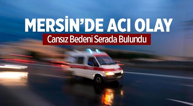 Mersin'in Bozyazı İlçesinde Acı Olay! Cansız Bedeni Serada Bulundu