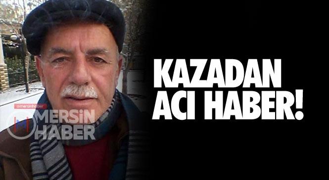 Mersin Yenişehir'deki Kazada Emekli Öğretmen Zeki Sobacı Hayatını Kaybetti
