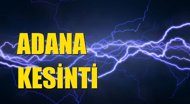 Adana Elektrik Kesintisi 26 Eylül Pazar