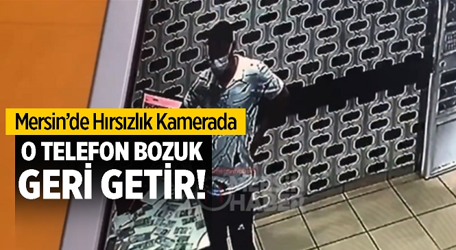 Mersin'de Hırsızlık Kamerada! Telefon Tamir Servisine Gelen Hırsız Yapacağını Yaptı, Çaldığı Telefonun Bozuk Olduğu Sonradan Ortaya Çıktı