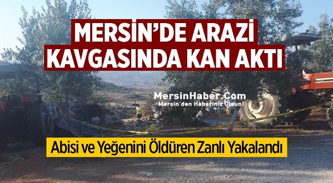 Mersin'in Tarsus İlçesinde Arazi Anlaşmazlığı Meselesinde Cinayet! Zanlı A.K. Abisi ve Yeğenini Öldürdü